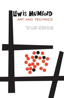 Art and Technics By Mumford, Lewis/ Blake, Casey N. (FRW)