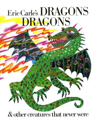 Eric Carle's Dragons Dragons & Other Creatures That Never Were By Carle, Eric/ Whipple, Laura