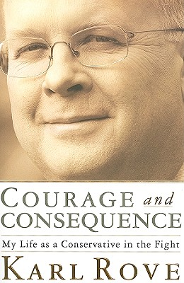 Courage and Consequence By Rove, Karl